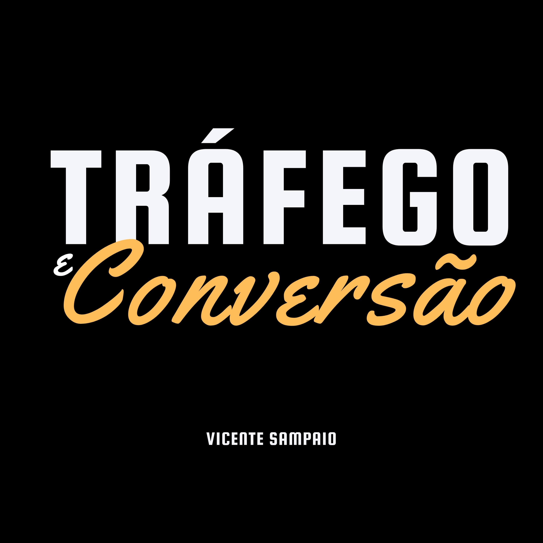 Tráfego e Conversão com Vicente Sampaio